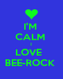 I'M  CALM  I LOVE   BEE-ROCK  - Personalised Poster A4 size