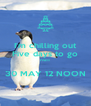 I'm chilling out Five days to go FIVE!!!  30 MAY 12 NOON - Personalised Poster A4 size