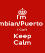 I'm  Colombian/Puerto Rican I Can't Keep Calm - Personalised Poster A4 size