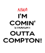 I'M COMIN' STRAIGHT OUTTA COMPTON! - Personalised Poster A4 size