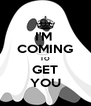 I'M  COMING TO GET YOU - Personalised Poster A4 size