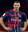 I'M  CRAZY AND I  LOVE IBRA  - Personalised Poster A4 size