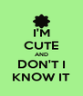 I'M CUTE AND DON'T I KNOW IT - Personalised Poster A4 size