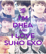 I'M DHEA AND I LOVE SUHO EXO - Personalised Poster A4 size