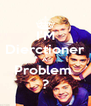 I'M Dierctioner A Problem  ? - Personalised Poster A4 size