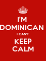 I'M  DOMINICAN  I CAN'T KEEP CALM - Personalised Poster A4 size
