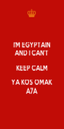 I'M EGYPTAIN AND I CAN'T KEEP CALM YA KOS OMAK A7A - Personalised Poster A4 size