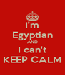 I'm Egyptian AND I can't KEEP CALM - Personalised Poster A4 size