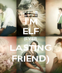 I'M ELF (EVER LASTING FRIEND) - Personalised Poster A4 size