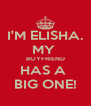 I'M ELISHA. MY  BOYFRIEND HAS A  BIG ONE! - Personalised Poster A4 size