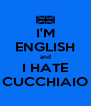 I'M ENGLISH and I HATE CUCCHIAIO - Personalised Poster A4 size