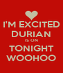 I'M EXCITED DURIAN IS ON TONIGHT WOOHOO - Personalised Poster A4 size