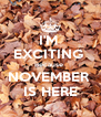 I'M  EXCITING  Because  NOVEMBER  IS HERE - Personalised Poster A4 size