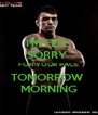 I'M FEEL SORRY  FOR YOUR FACE TOMORROW  MORNING - Personalised Poster A4 size
