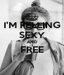 I'M FELLING SEXY AND FREE  - Personalised Poster A4 size