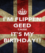 I'M FLIPPEN GEED CAUSE IT'S MY BIRTHDAY!! - Personalised Poster A4 size