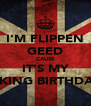 I'M FLIPPEN GEED CAUSE IT'S MY F*#KING BIRTHDAY!! - Personalised Poster A4 size