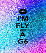 I'M FLY LIKE A G6 - Personalised Poster A4 size