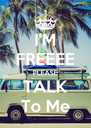 I'M FREEEE PLEASE TALK To Me - Personalised Poster A4 size