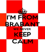I'M FROM BRABANT WE NEVER KEEP CALM - Personalised Poster A4 size