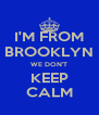 I'M FROM BROOKLYN WE DON'T KEEP CALM - Personalised Poster A4 size