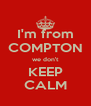 I'm from COMPTON we don't KEEP CALM - Personalised Poster A4 size