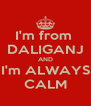 I'm from  DALIGANJ AND I'm ALWAYS CALM - Personalised Poster A4 size