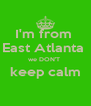 I'm from  East Atlanta  we DON'T  keep calm  - Personalised Poster A4 size