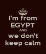 I'm from EGYPT AND we don't keep calm - Personalised Poster A4 size