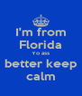 I'm from Florida Yo ass better keep calm - Personalised Poster A4 size