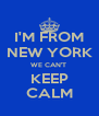 I'M FROM NEW YORK WE CAN'T  KEEP CALM - Personalised Poster A4 size