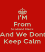 I'M From Scotland Neck And We Dont Keep Calm - Personalised Poster A4 size