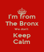 I'm from The Bronx We don't  Keep Calm - Personalised Poster A4 size
