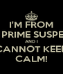 I'M FROM THE PRIME SUSPECTS AND I CANNOT KEEP CALM! - Personalised Poster A4 size