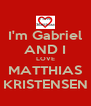 I'm Gabriel AND I LOVE MATTHIAS KRISTENSEN - Personalised Poster A4 size