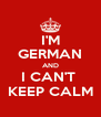 I'M GERMAN AND I CAN'T  KEEP CALM - Personalised Poster A4 size