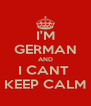 I'M GERMAN AND I CANT  KEEP CALM - Personalised Poster A4 size