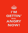 I'M GETTIN' REAL ANGRY NOW! - Personalised Poster A4 size