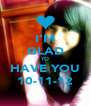 I'M GLAD TO HAVE YOU 10-11-12 - Personalised Poster A4 size
