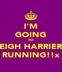 I'M GOING TO LEIGH HARRIERS RUNNING!!x - Personalised Poster A4 size