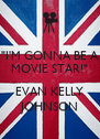 """I'M GONNA BE A MOVIE STAR!""  EVAN KELLY JOHNSON - Personalised Poster A4 size"