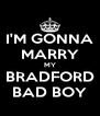 I'M GONNA MARRY MY BRADFORD BAD BOY - Personalised Poster A4 size