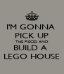 I'M GONNA  PICK UP THE PIECES AND BUILD A  LEGO HOUSE - Personalised Poster A4 size