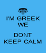 I'M GREEK WE  DONT KEEP CALM - Personalised Poster A4 size