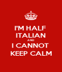 I'M HALF  ITALIAN AND I CANNOT  KEEP CALM - Personalised Poster A4 size