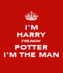 I'M HARRY FREAKIN' POTTER I'M THE MAN - Personalised Poster A4 size