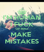 I'M HUMAN I FUCK UP AND MAKE  MISTAKES - Personalised Poster A4 size