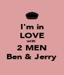I'm in LOVE with 2 MEN Ben & Jerry - Personalised Poster A4 size
