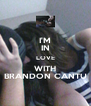 I'M IN LOVE WITH BRANDON CANTU - Personalised Poster A4 size