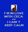 I' M IN LOVE WITH CECA  AND I CAN' T  KEEP CALM - Personalised Poster A4 size